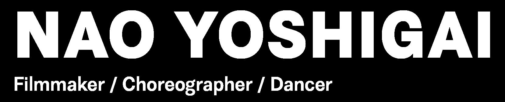 Nao yoshigai  |  Filmmaker / Choreographer / Dancer